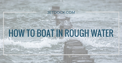 how to boat in rough water by JetDock.com