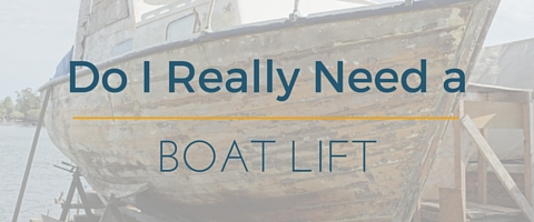 Why it's important to use a boat lift for your watercraft